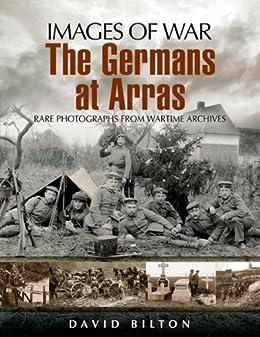 Germans at Arras (Images of War) by [Bilton, David]
