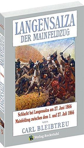 Langensalza - Der Mainfeldzug 1866 - Schlacht bei Langensalza am 27. Juni 1866 und der Mainfeldzug zwischen dem 10. und 26. Juli 1866