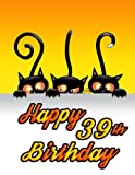 """Happy 39th Birthday: Notebook, Journal, Diary, 185 Lined Pages, Birthday Gifts for 39 Year Old Men or Women, Husband or Wife, Mother or Father, Best ... Lovers, Halloween, Book Size 8 1/2"""" x 11"""""""