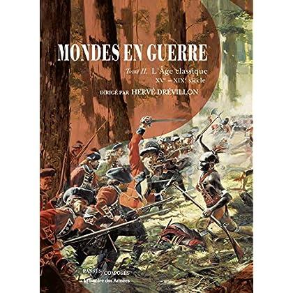 Mondes en guerre : Tome 2, L'Age classique. XVe-XIXe siècle