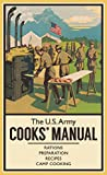 The U.S. Army Cooks' Manual: Rations, Preparation, Recipes, Camp Cooking...
