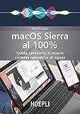 Mac OS Sierra al 100%. Guida completa al nuovo sistema operativo di Apple