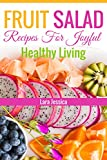 Fruit Salad Recipes For Joyful Healthy Living