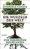Die Wurzeln der Welt: Eine Philosophie der Pflanzen