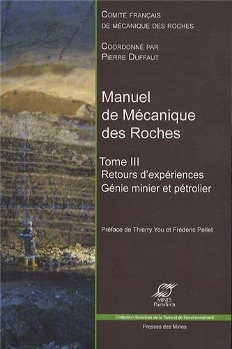 Manuel de mécanique des roches - Tome III: Retours d'expériences. Génie minier et pétrolier.