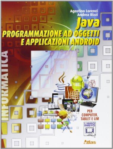 Java. Programmazione ad oggetti e applicazioni Android. Con materiali per il docente. Per le Scuole superiori. Con espansione online