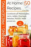 Canning and preserving at home:50 recipes: Cookbook of: marmalades, jams, jellies, chutneys, relishes, pickles, meat preserves.