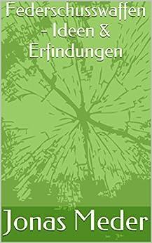 Descargar Federschusswaffen - Ideen & Erfindungen PDF