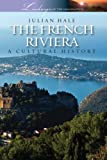 The French Riviera: A Cultural History (Landscapes of the Imagination)