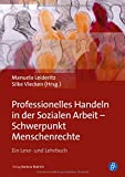 Professionelles Handeln in der Sozialen Arbeit - Schwerpunkt Menschenrechte: Ein Lese- und Lehrbuch