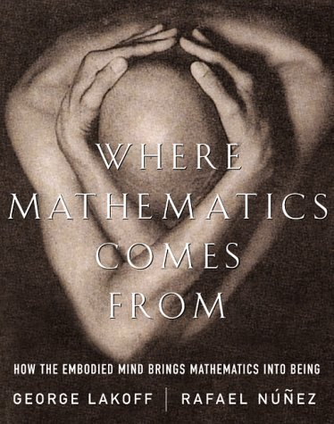 Where Mathematics Comes From: How The Embodied Mind Brings Mathematics Into Being by George Lakoff (2000-11-02)