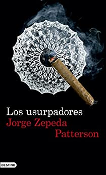 Los usurpadores (Edición española) de [Patterson, Jorge Zepeda]