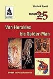 Von Herakles bis Spider-Man: Mythen im Deutschunterricht (Deutschdidaktik aktuell) -