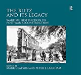 The Blitz and its Legacy: Wartime Destruction to Post-War Reconstruction