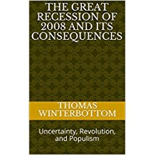The Great Recession of 2008 and Its Consequences: Uncertainty, Revolution, and Populism (English Edition)