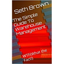 The Simple Guide to Warehouse Management: WTF(What the Fact!) (English Edition)