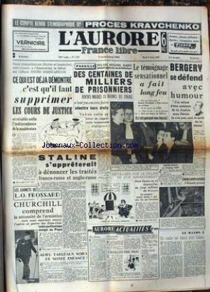 AURORE (L') [No 1370] du 08/02/1949 - COMPTE RENDU DU PROCES KRAVCHENKO - IL FAUT SUPPRIMER LES COURS DE JUSTICE - BERGERY SE DEFEND - STALINE S'APPRETERAIT A DENONCER LES TRAITES FRANCO- RUSSE ET ANGLO- RUSSE - LES CARNET DE FROSSARD - CHURCHILL ET L'ARMOSTICE.