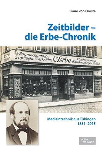 Zeitbilder - die Erbe-Chronik: Medizintechnik aus Tübingen 1851-2015