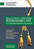 Tracce per il concorso referendario TAR. Con analisi degli orientamenti giurisprudenziali