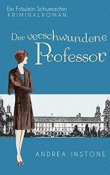 Emma Schumacher & Der verschwundene Professor (Fräulein Schumacher 1) (German Edition) by [Instone, Andrea]
