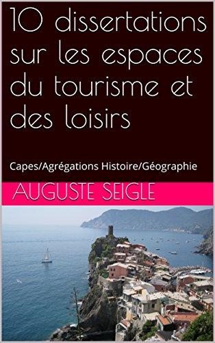 10 dissertations sur les espaces du tourisme et des loisirs: Capes/Agrégations Histoire/Géograph