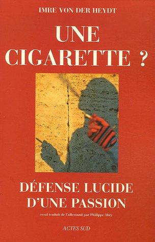 Une cigarette ? : Défense lucide d'une passion par Imre von der Heydt