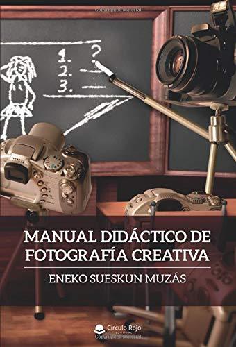 Manual Didáctico de Fotografía Creativa por Eneko sueskun Muzás