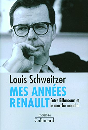 Mes années Renault : Entre Billancourt et le marché mondial par Louis Schweitzer