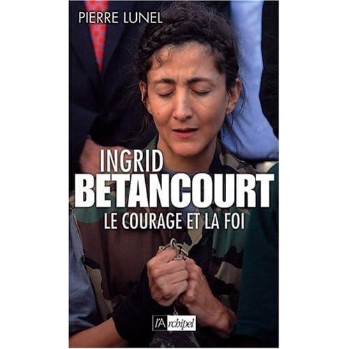 Ingrid Betancourt : Le courage et la foi de Pierre Lunel (17 septembre 2008) Broché