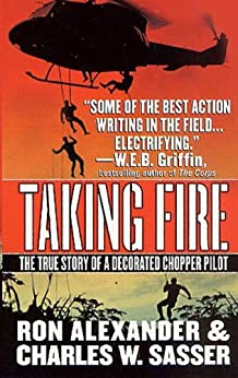 Taking Fire: The True Story of a Decorated Chopper Pilot di [Alexander, Ron, Sasser, Charles W.]