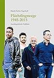Flüchtlingswege 1945-2015: Autobiografische Einblicke -