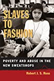 Slaves to Fashion: Poverty and Abuse in the New Sweatshops (English Edition)