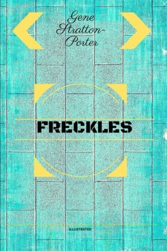 Freckles: By Gene Stratton-Porter : Illustrated