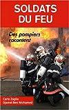 Soldats du feu. Des pompiers racontent
