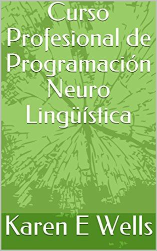 Curso Profesional de Programación Neuro Lingüística por Karen E  Wells