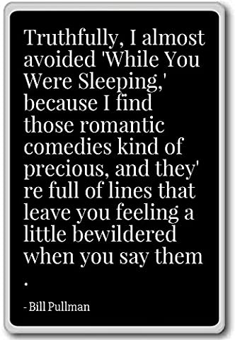 Truthfully, I almost avoided 'While You Were S... - Bill Pullman - quotes fridge magnet, Black - Aimant de réfrigérateur