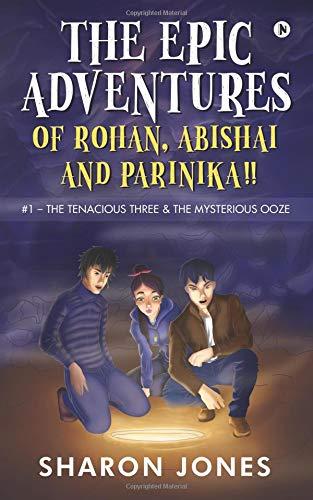The Epic Adventures of Rohan, Abishai & Parinika !!: #1- The Tenacious Three & the Mysterious Ooze