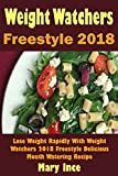 Weight Watchers  Freestyle 2018 Cookbook: Lose Weight Rapidly With Weight Watchers 2018 Freestyle Delicious Mouth Watering Recipe