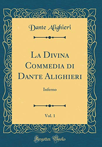 La Divina Commedia di Dante Alighieri, Vol. 1: Inferno (Classic Reprint)