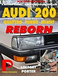 AUDI 200 quattro TURBO AVANT REBORN (Audi 5000 in USA): The story of an 1989, ur-quattro engined supercar brought back to life. by Lindsay Porter (2016-04-10)