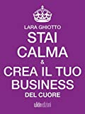 Stai calma e crea il tuo business del cuore