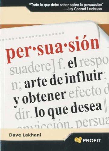 Persuasión: El arte de influir y obtener lo que desea