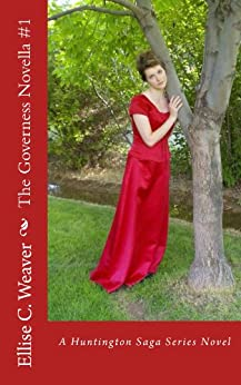 A Regency Romance: The Governess Novella #1: A Sweet, Clean & Wholesome Victorian Historical Romance Novella (Huntington Saga Series) (English Edition) di [Weaver, Ellise C.]