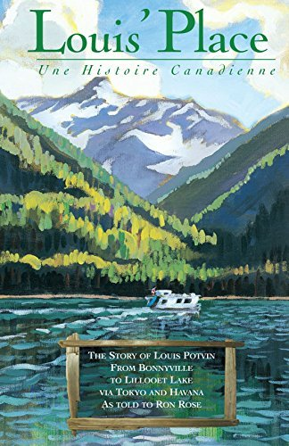 Louis' Place - Une Histoire Canadienne: The Story of Louis Potvin, From Bonnyville to Lillooet Lake via Tokyo and Havana as told to Ron Rose by Ron Rose (1999-12-15)