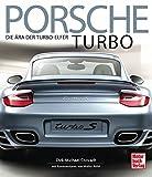 Porsche Turbo: Die Ära der Turbo-Elfer - mit Kommentaren von Walter Röhrl