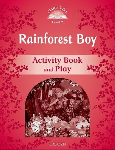 Classic Tales Second Edition: Classic Tales 2. Rainforest Boy. Activity Book and Play por Rachel Bladon