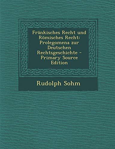 Frankisches Recht Und Romisches Recht: Prolegomena Zur Deutschen Rechtsgeschichte - Primary Source Edition