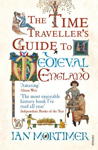 The Time Traveller's Guide to Medieval England: A Handbook for Visitors to the Fourteenth Century by Mortimer, Ian (October 1, 2009) Paperback