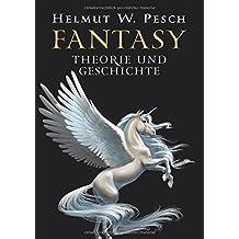 Fantasy: Theorie und Geschichte einer literarischen Gattung