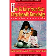 How to Give Your Baby Encyclopedic Knowledge: More Gentle Revolution by Glenn Doman (1995-01-01)